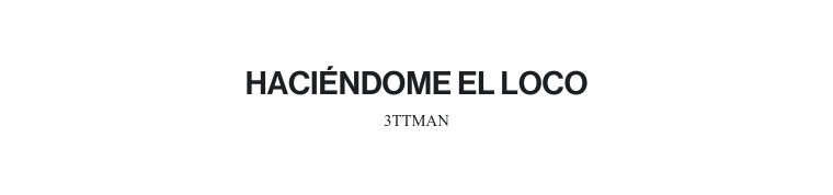 HACIÉNDOME EL LOCO