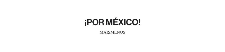 ¡POR MÉXICO!