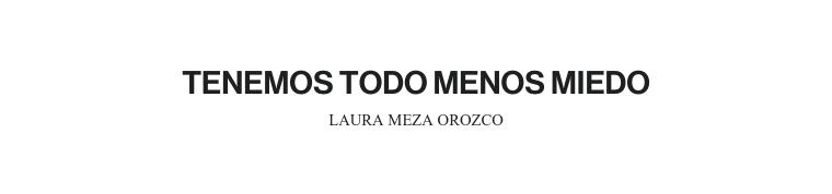 TENEMOS TODO MENOS MIEDO