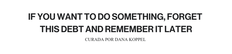 IF YOU WANT TO DO SOMETHING, FORGET THIS DEBT AND REMEMBER IT LATER