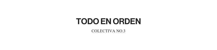 TODO EN ORDEN | COLECTIVA NO. 3